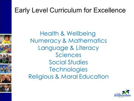 Health & Wellbeing Numeracy & Mathematics Language & Literacy Sciences Social Studies Technologies Religious & Moral Education Early Level Curriculum for.