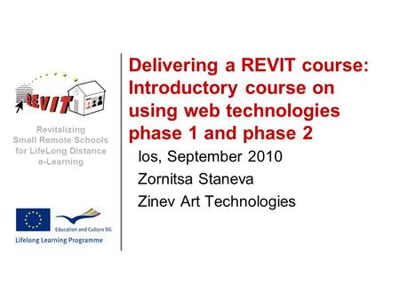 Revitalizing Small Remote Schools for LifeLong Distance e-Learning Delivering a REVIT course: Introductory course on using web technologies phase 1 and.