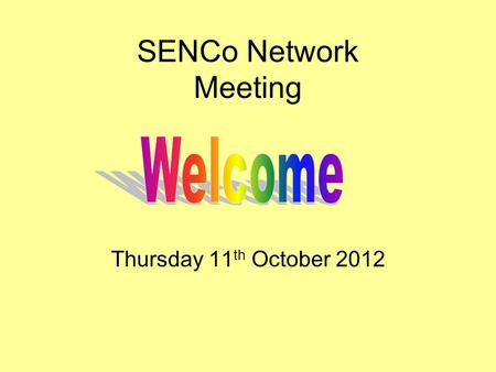 SENCo Network Meeting Thursday 11 th October 2012.