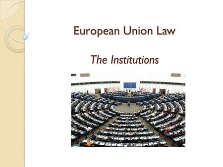 European Union Law The Institutions
