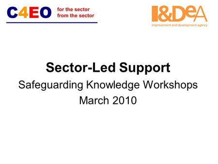 Sector-Led Support Safeguarding Knowledge Workshops March 2010.