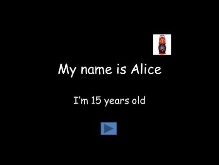 My name is Alice I'm 15 years old I'm in Scotland for my dads job but my mum says it's a holiday. I'm staying in a caravan.