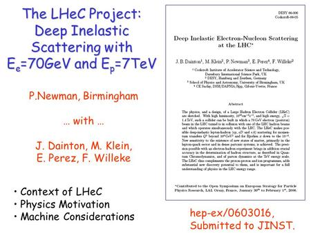 The LHeC Project: Deep Inelastic Scattering with E e =70GeV and E p =7TeV P.Newman, Birmingham … with … J. Dainton, M. Klein, E. Perez, F. Willeke hep-ex/0603016,