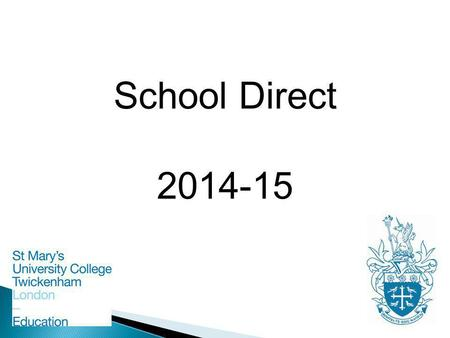 School Direct 2014-15. What is School Direct? School Direct programmes and awards Funding, fees and bursaries The Role of the Lead School Recruitment.