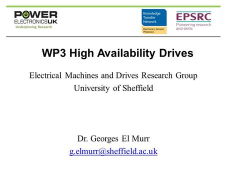 WP3 High Availability Drives Electrical Machines and Drives Research Group University of Sheffield Dr. Georges El Murr