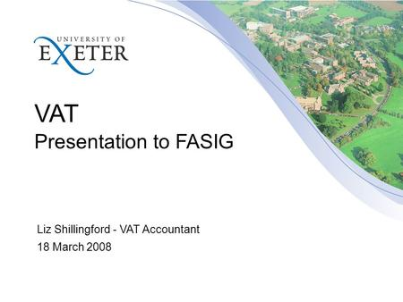 VAT Presentation to FASIG Liz Shillingford - VAT Accountant 18 March 2008.