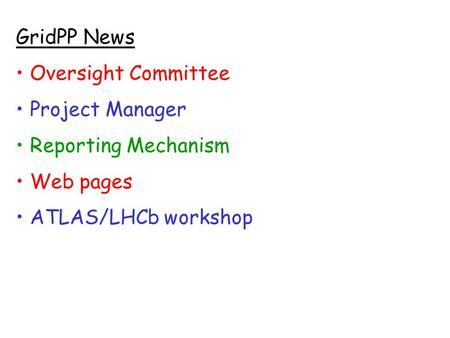 GridPP News Oversight Committee Project Manager Reporting Mechanism Web pages ATLAS/LHCb workshop.