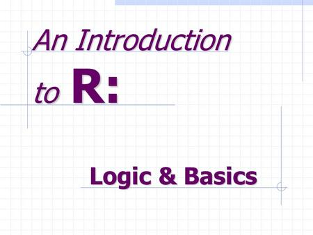 An Introduction to R: Logic & Basics. The R language Command line Can be executed within a terminal Within Emacs using ESS (Emacs Speaks Statistics)