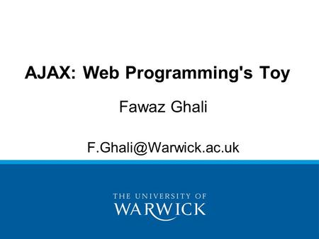 Fawaz Ghali AJAX: Web Programming's Toy.
