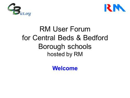 RM User Forum for Central Beds & Bedford Borough schools hosted by RM Welcome.