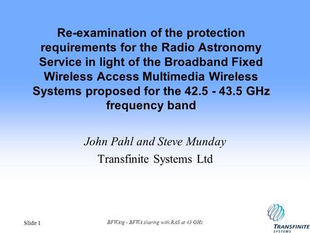BFWAtg - BFWA sharing with RAS at 43 GHz Slide 1 Re-examination of the protection requirements for the Radio Astronomy Service in light of the Broadband.