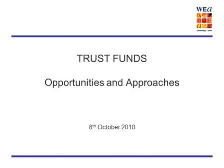 TRUST FUNDS Opportunities and Approaches 8 th October 2010.