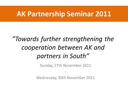 """Towards further strengthening the cooperation between AK and partners in South"" Sunday, 27th November 2011 - Wednesday, 30th November 2011 AK Partnership."