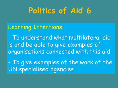 Politics of Aid 6 Learning Intentions: