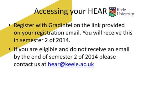 Accessing your HEAR Register with Gradintel on the link provided on your registration email. You will receive this in semester 2 of 2014. If you are eligible.