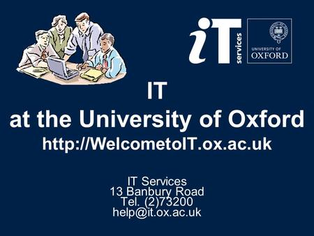 IT at the University of Oxford  IT Services 13 Banbury Road Tel. (2)73200