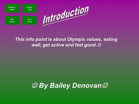 This info point is about Olympic values, eating well, get active and feel good. Olympic values Eating well Get active Feel good By Bailey Denovan.