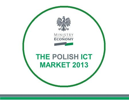 THE POLISH ICT MARKET 2013. 1. THE ICT MARKET AT GLANCE 1. THE ICT MARKET AT GLANCE.