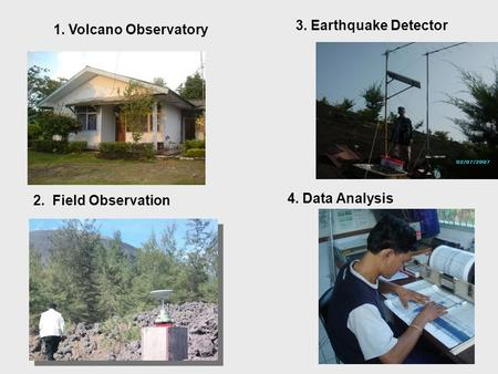 1. Volcano Observatory 2. Field Observation 3. Earthquake Detector 4. Data Analysis POS PGA G. Anak Krakatau, Pasauran.