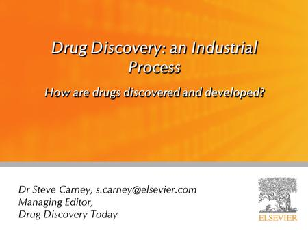 Drug Discovery: an Industrial Process How are drugs discovered and developed? Dr Steve Carney, Managing Editor, Drug Discovery Today.