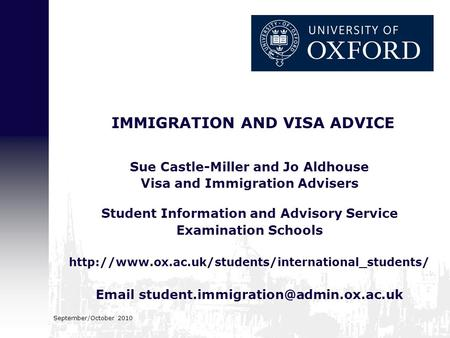 September/October 2010 IMMIGRATION AND VISA ADVICE Sue Castle-Miller and Jo Aldhouse Visa and Immigration Advisers Student Information and Advisory Service.