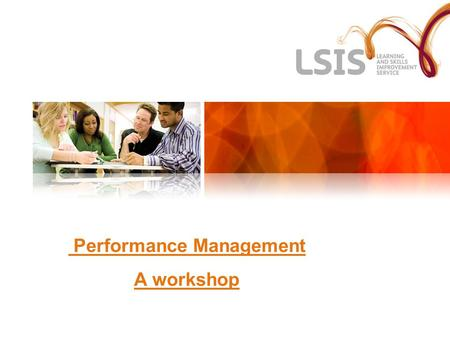 Performance Management A workshop. Aim of workshop To support Human Resources managers and staff to develop their knowledge on performance management,