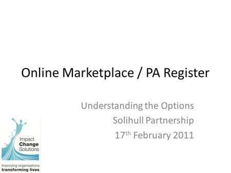 Online Marketplace / PA Register Understanding the Options Solihull Partnership 17 th February 2011.