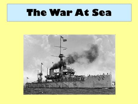 The War At Sea. Aims: Explain the role of the naval blockade in defeating Germany. Examine the outcome of the Battle of Jutland in 1916. Aims: