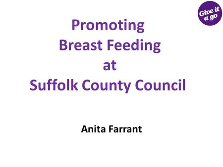 Promoting Breast Feeding at Suffolk County Council Anita Farrant.