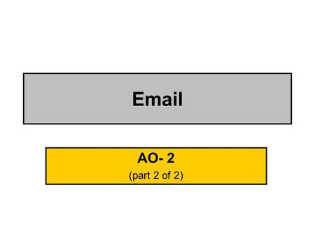 Email AO- 2 (part 2 of 2) Pass + Send. Receive. Reply. Forward. With more than 1 attachment.