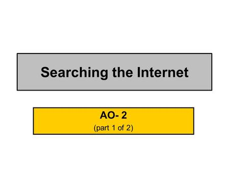 Searching the Internet AO- 2 (part 1 of 2). Pass + Use search engines to find information on the Internet Downloadable tunes.