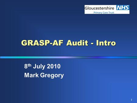1 GRASP-AF Audit - Intro 8 th July 2010 Mark Gregory.