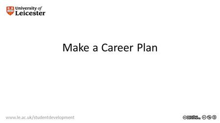 Www.le.ac.uk/studentdevelopment Make a Career Plan.