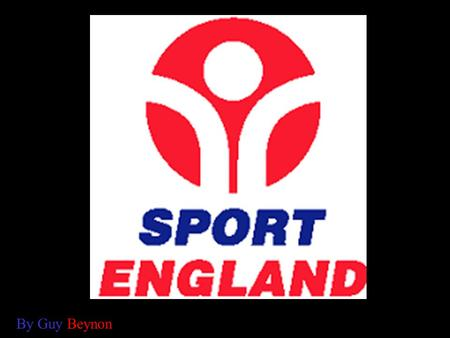 By Guy Beynon. What is 'Sport England' Sport England is the governments funded agency responsible for providing the strategic lead for sport in England's.