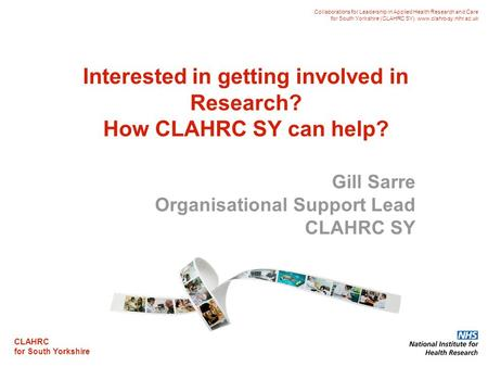 CLAHRC for South Yorkshire Collaborations for Leadership in Applied Health Research and Care for South Yorkshire (CLAHRC SY). www.clahrc-sy.nihr.ac.uk.