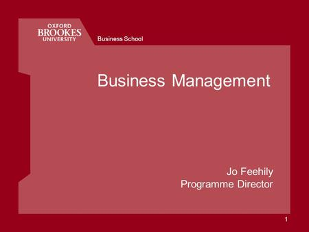 Business School 1 Business Management Jo Feehily Programme Director.