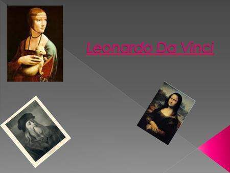  Da Vinci was born on the 15 th of April 1452 and died at the age of 67, on the second of May 1519. Da Vinci was born near a Tuscan town of Vinci. He.