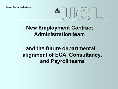 Human Resources Division New Employment Contract Administration team and the future departmental alignment of ECA, Consultancy, and Payroll teams.