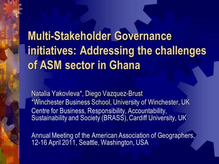 Multi-Stakeholder Governance initiatives: Addressing the challenges of ASM sector in Ghana Natalia Yakovleva*, Diego Vazquez-Brust *Winchester Business.