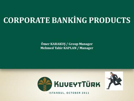 CORPORATE BANKİNG PRODUCTS Ömer KARAKUŞ / Group Manager Mehmed Tahir KAPLAN / Manager CORPORATE BANKİNG PRODUCTS Ömer KARAKUŞ / Group Manager Mehmed Tahir.