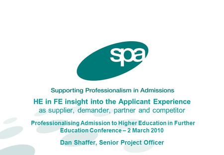 HE in FE insight into the Applicant Experience as supplier, demander, partner and competitor Professionalising Admission to Higher Education in Further.