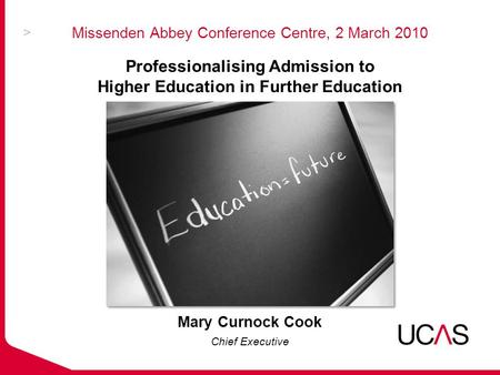 Missenden Abbey Conference Centre, 2 March 2010 Mary Curnock Cook Chief Executive Professionalising Admission to Higher Education in Further Education.