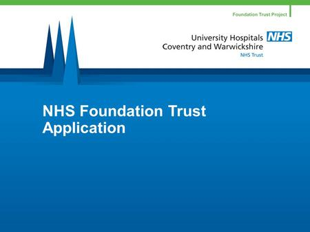 NHS Foundation Trust Application. Award winning services Leaders in pre term labour 1 st 24 hour angioplasty in West Midlands 50% less Cdiff and falling.
