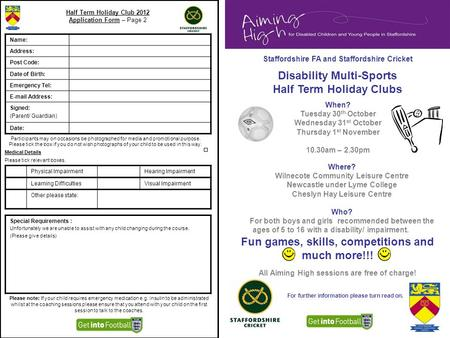 Fun games, skills, competitions and much more!!! Half Term Holiday Club 2012 Application Form – Page 2 Name: Address: Post Code: Date of Birth: Emergency.