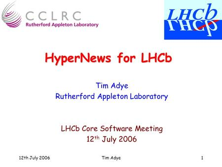 12th July 2006Tim Adye1 HyperNews for LHCb Tim Adye Rutherford Appleton Laboratory LHCb Core Software Meeting 12 th July 2006.
