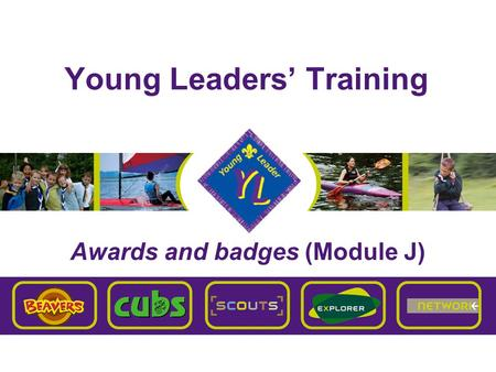 Young Leaders' Training Awards and badges (Module J)