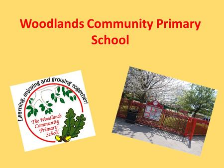Woodlands Community Primary School. My roles and responsibilities I worked with a Year 3/4 class. Assisting the teacher in preparing materials. Sat with.