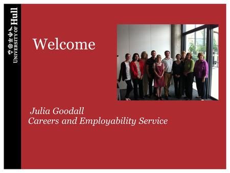 Welcome Julia Goodall Careers and Employability Service.