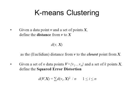 K-means Clustering Given a data point v and a set of points X,