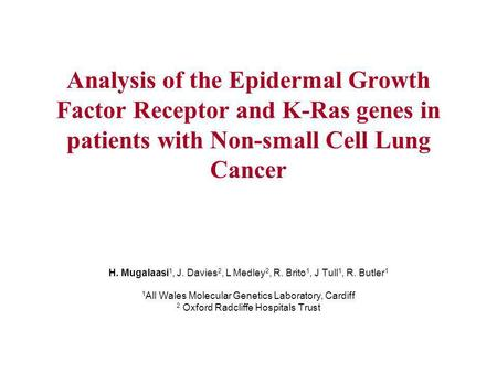 Analysis of the Epidermal Growth Factor Receptor and K-Ras genes in patients with Non-small Cell Lung Cancer H. Mugalaasi 1, J. Davies 2, L Medley 2, R.